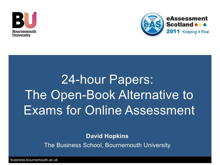 24-hour Papers:  The Open-Book Alternative to Exams for Online Assessment David Hopkins The Business School, Bournemouth U...
