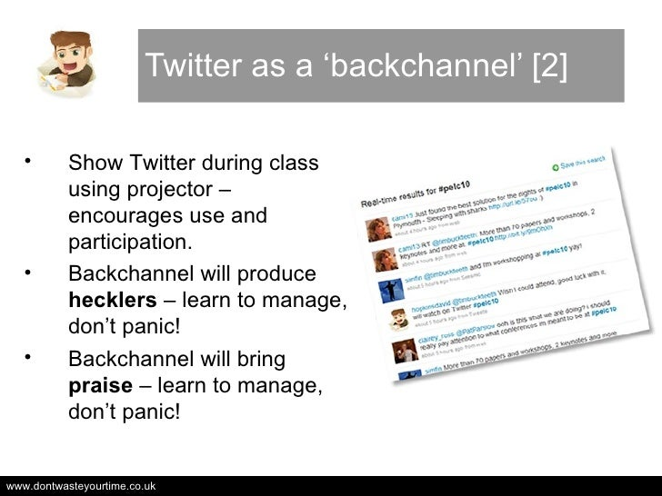 Twitter as a 'backchannel' [2] <ul><li>Show Twitter during class using projector – encourages use and participation. </li>...
