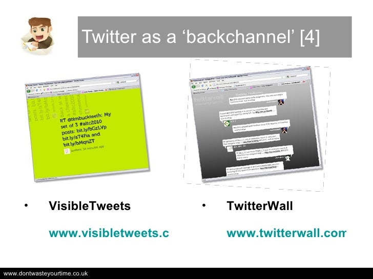 Twitter as a 'backchannel' [4] <ul><li>VisibleTweets www.visibletweets.com </li></ul><ul><li>TwitterWall www.twitterwall.c...