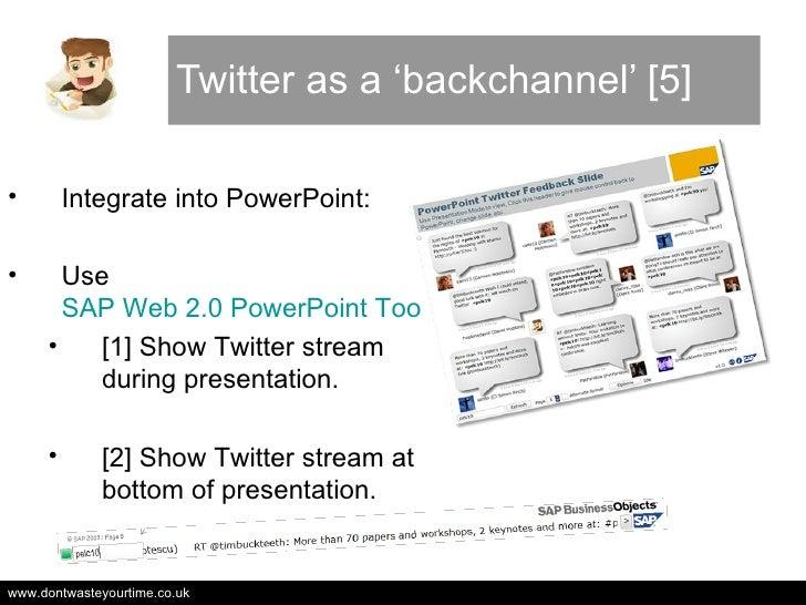Twitter as a 'backchannel' [5] <ul><li>Integrate into PowerPoint: </li></ul><ul><li>Use  SAP Web 2.0 PowerPoint Tool </li>...