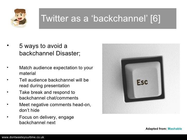 Twitter as a 'backchannel' [6] <ul><li>5 ways to avoid a backchannel Disaster; </li></ul><ul><li>Match audience expectatio...