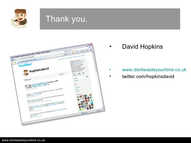 Thank you. <ul><li>David Hopkins </li></ul><ul><li>www.dontwasteyourtime.co.uk </li></ul><ul><li>twitter.com/hopkinsdavid ...