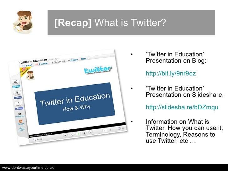 [Recap]  What is Twitter? <ul><li>' Twitter in Education' Presentation on Blog: http://bit.ly/9nr9oz   </li></ul><ul><li>'...