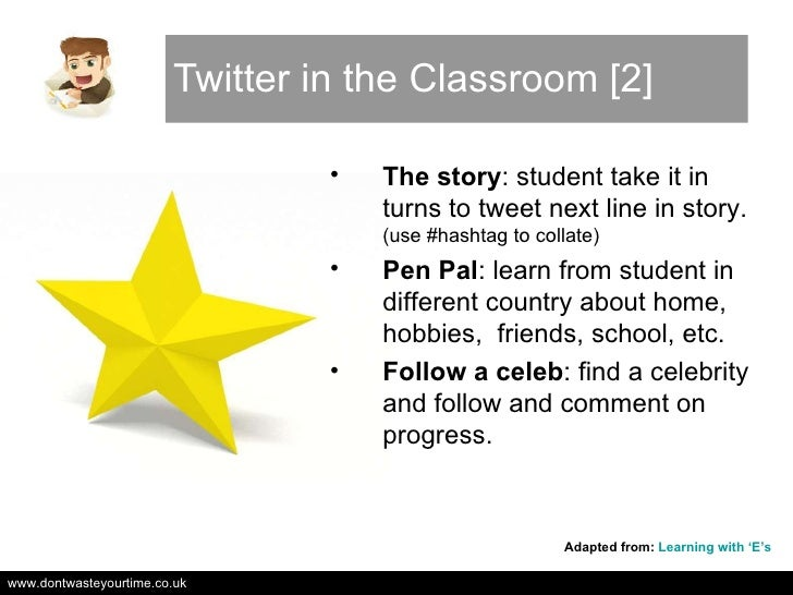 Twitter in the Classroom [2] <ul><li>The story : student take it in turns to tweet next line in story.  (use #hashtag to c...