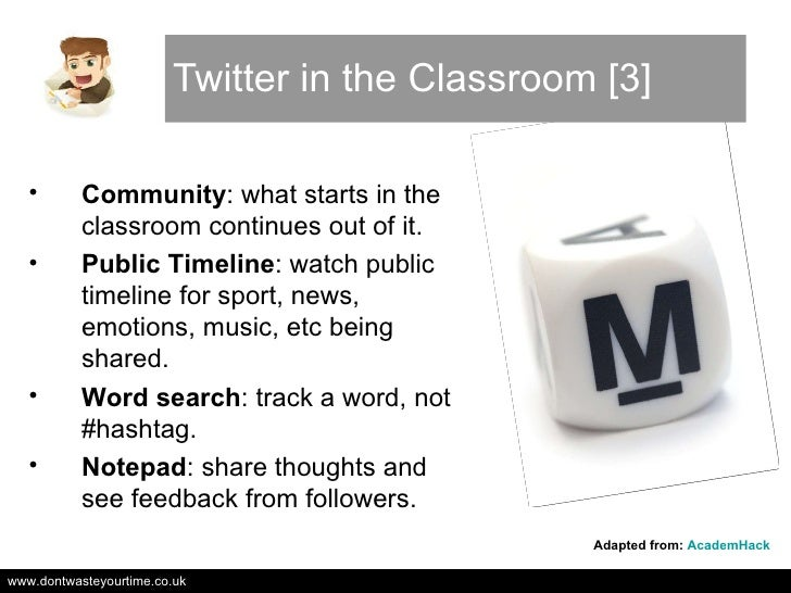 Twitter in the Classroom [3] Adapted from:  AcademHack <ul><li>Community : what starts in the classroom continues out of i...