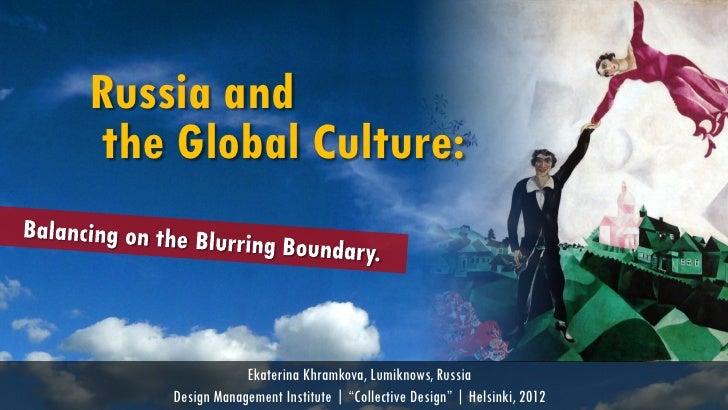 "Russia andthe Global Culture:                Ekaterina Khramkova, Lumiknows, Russia    Design Management Institute | ""Coll..."