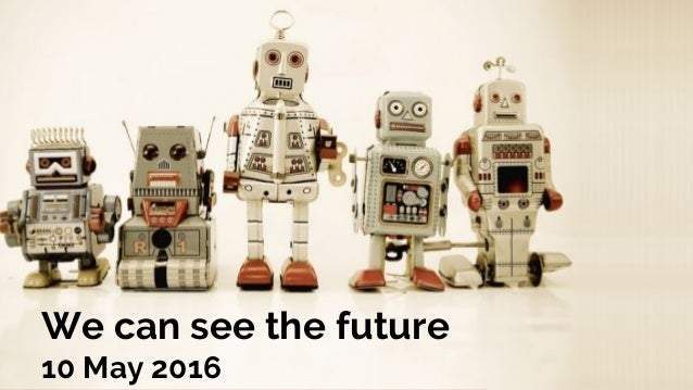 ©2016DMICONFIDENTIAL&PROPRIETARY We can see the future 10 May 2016