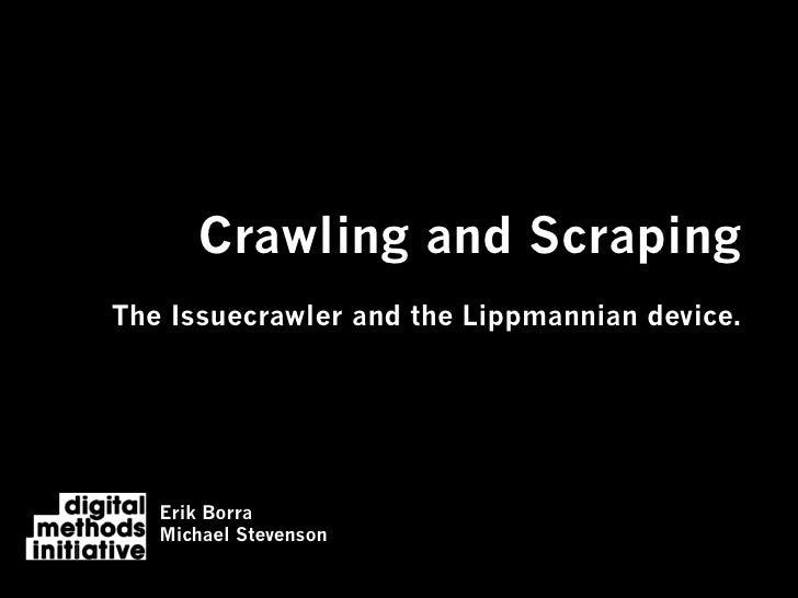 Crawling and ScrapingThe Issuecrawler and the Lippmannian device.   Erik Borra   Michael Stevenson