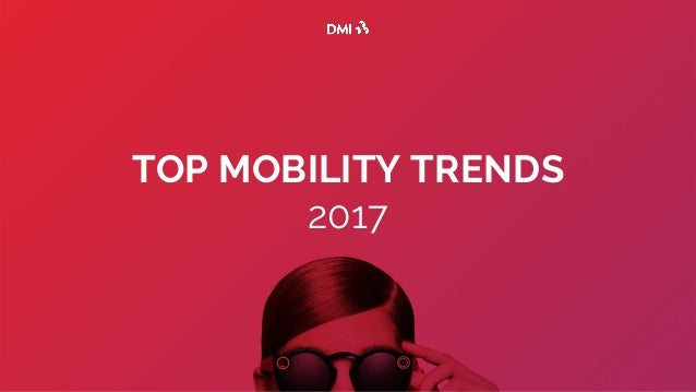 TOP MOBILITY TRENDS 2017