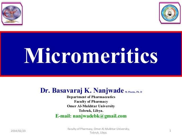 Micromeritics Dr. Basavaraj K. NanjwadeM. Pharm., Ph. D Department of Pharmaceutics Faculty of Pharmacy Omer Al-Mukhtar Un...