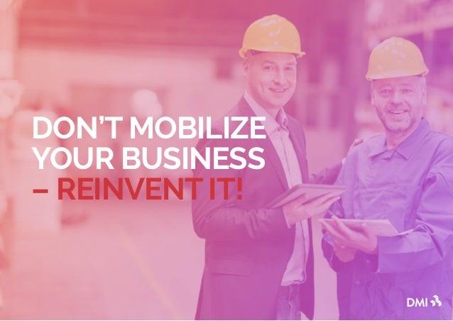 DON'T MOBILIZE YOUR BUSINESS – REINVENT IT!