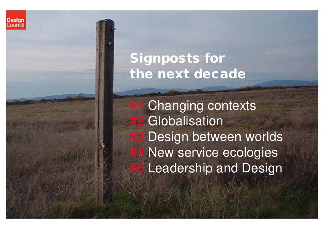 Signposts for the next decade  #1 Changing contexts #2 Globalisation #3 Design between worlds #4 New service ecologies #5 ...