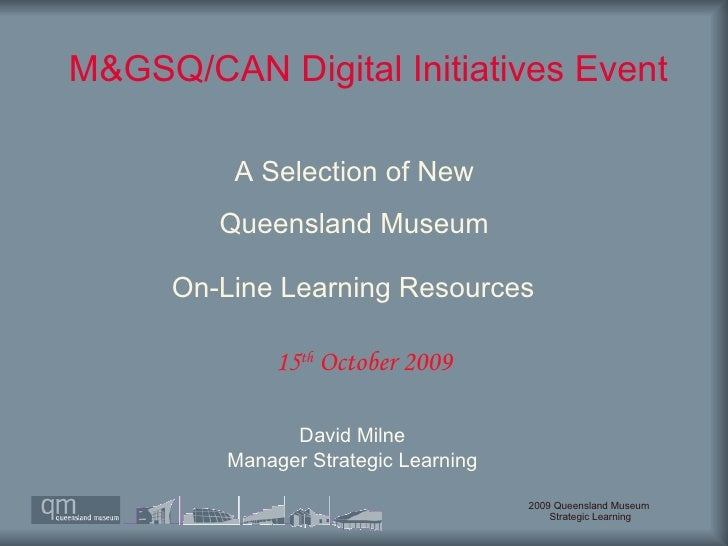 M&GSQ/CAN Digital Initiatives Event  David Milne Manager Strategic Learning 15 th  October 2009 A Selection of New  Queens...
