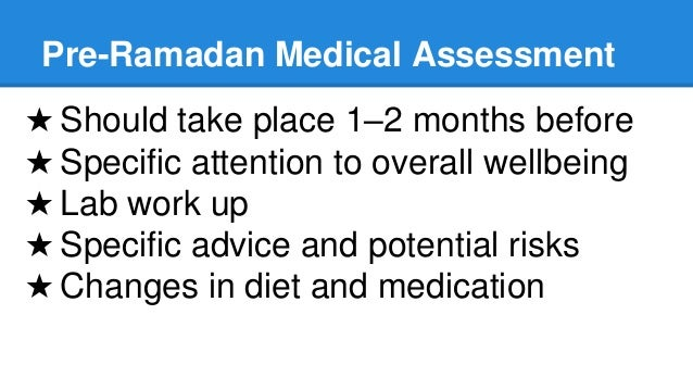 Pre-Ramadan Medical Assessment ★ Should take place 1–2 months before ★ Specific attention to overall wellbeing ★ Lab work ...