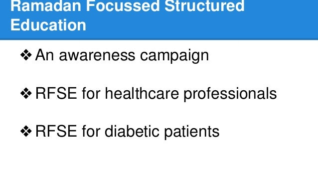 Ramadan Focussed Structured Education ❖An awareness campaign ❖RFSE for healthcare professionals ❖RFSE for diabetic patients