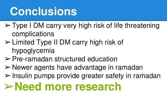 Conclusions ➢Type I DM carry very high risk of life threatening complications ➢Limited Type II DM carry high risk of hypog...
