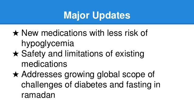 Major Updates ★ New medications with less risk of hypoglycemia ★ Safety and limitations of existing medications ★ Addresse...