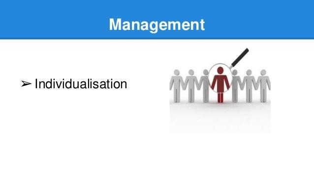 Management ➢Individualisation