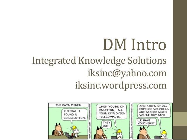 DM  Intro   Integrated  Knowledge  Solutions   iksinc@yahoo.com   iksinc.wordpress.com