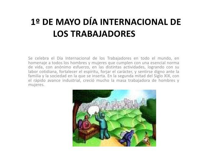 1º DE MAYO DÍA INTERNACIONAL DE       LOS TRABAJADORES  Se celebra el Día Internacional de los Trabajadores en todo el mun...