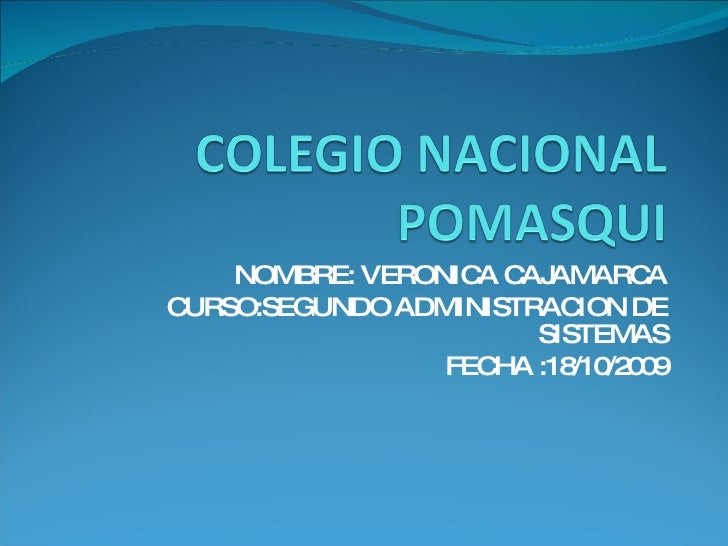 NOMBRE: VERONICA CAJAMARCA CURSO:SEGUNDO ADMINISTRACION DE SISTEMAS FECHA :18/10/2009
