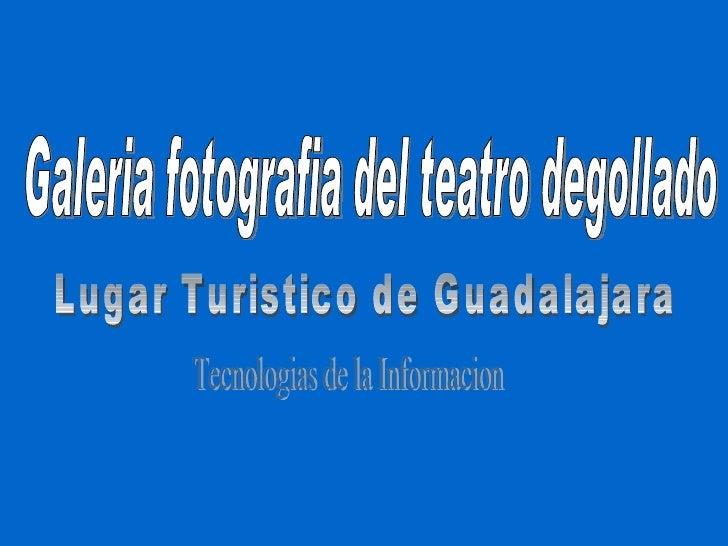Galeria fotografia del teatro degollado Lugar Turistico de Guadalajara Tecnologias de la Informacion