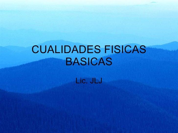 CUALIDADES FISICAS BASICAS Lic. JLJ