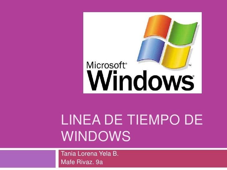 LINEA DE TIEMPO DE WINDOWS<br />Tania Lorena Yela B.<br />Mafe Rivaz. 9a<br />