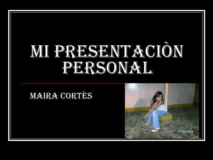 Mi presentaciòn personal Maira cortès