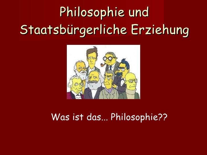 Philosophie und Staatsbürgerliche Erziehung Was ist das... Philosophie??