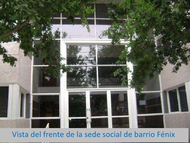 Vista del frente de la sede social de barrio Fénix <br />