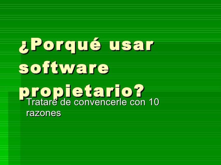 ¿Porqué usar software propietario? Trataré de convencerle con 10 razones