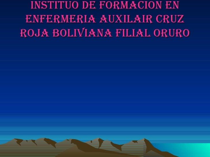 INSTITUO DE FORMACION EN ENFERMERIA AUXILAIR CRUZ ROJA BOLIVIANA FILIAL ORURO