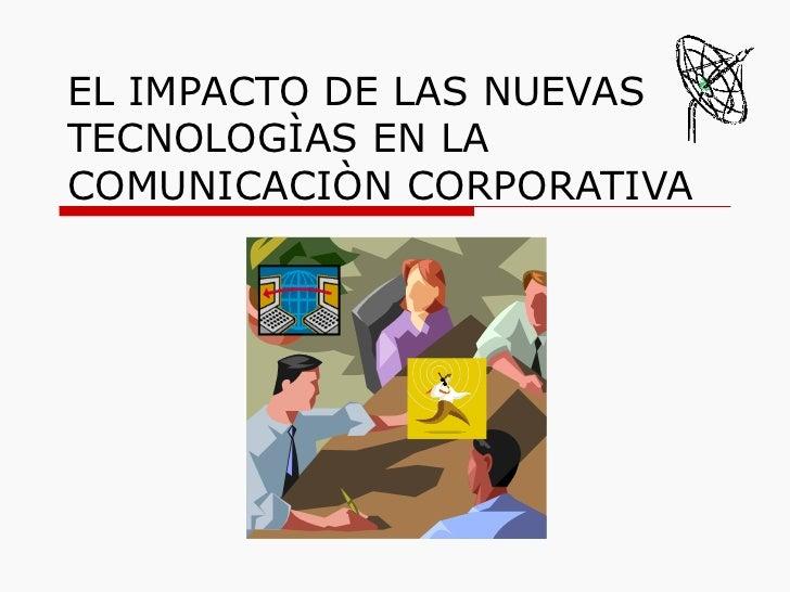 EL IMPACTO DE LAS NUEVAS TECNOLOGÌAS EN LA COMUNICACIÒN CORPORATIVA