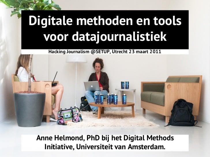 Digitale methoden en tools  voor datajournalistiek    Hacking Journalism @SETUP, Utrecht 23 maart 2011 Anne Helmond, PhD b...