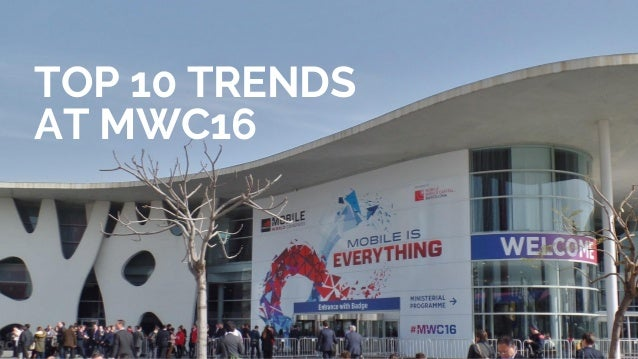 TOP 10 TRENDS AT MWC16