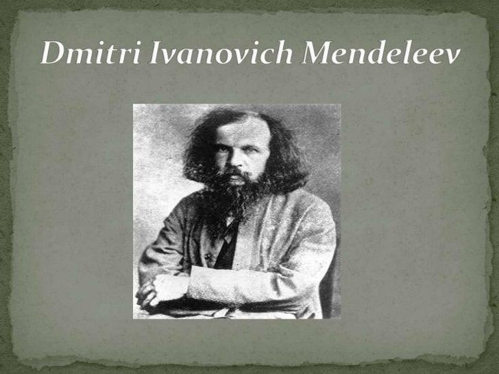 Dmitri Ivanovich Mendeleev<br />