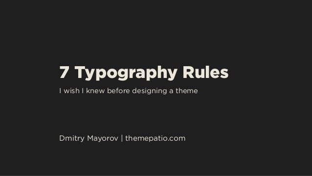7 Typography Rules I wish I knew before designing a theme Dmitry Mayorov | themepatio.com