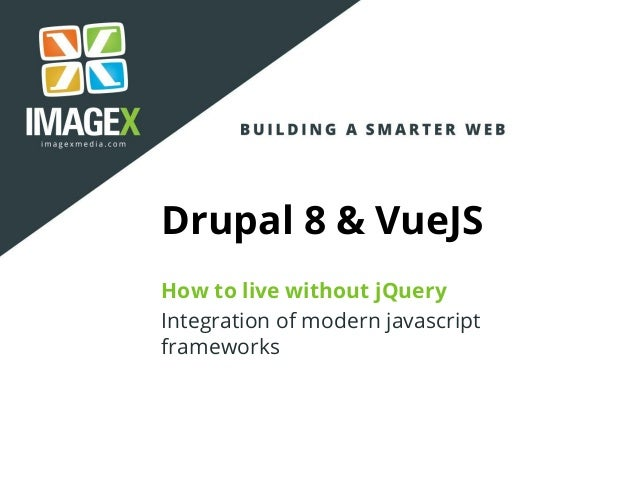 Drupal 8 & VueJS How to live without jQuery Integration of modern javascript frameworks