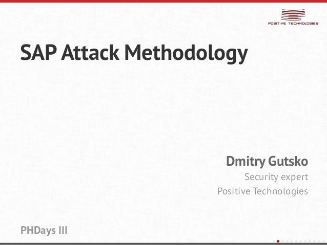 SAP Attack MethodologyDmitry GutskoSecurity expertPositive TechnologiesPHDays III