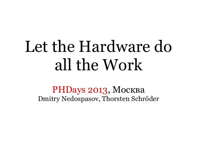 Let the Hardware doall the WorkPHDays 2013, МоскваDmitry Nedospasov, Thorsten Schröder