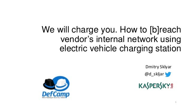 We will charge you. How to [b]reach vendor's internal network using electric vehicle charging station Dmitry Sklyar @d_skl...