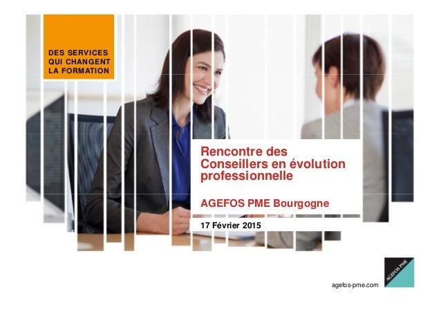 DES SERVICES QUI CHANGENT LA FORMATION CONFÉRENCE DE PRESSE EMPLOI 2013 agefos-pme.com Rencontre des Conseillers en évolut...