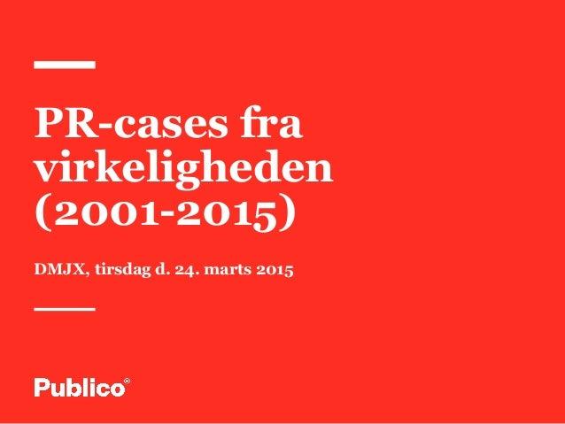 1 PR-cases fra virkeligheden (2001-2015) DMJX, tirsdag d. 24. marts 2015