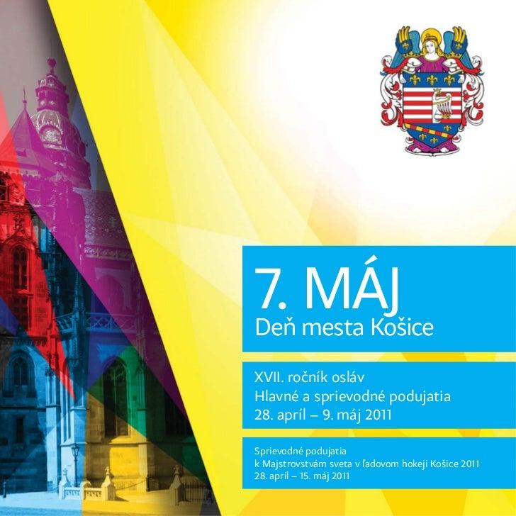 7. mesta KošiceDeň    MÁJXVII. ročník oslávHlavné a sprievodné podujatia28. apríl – 9. máj 2011Sprievodné podujatiak Majst...
