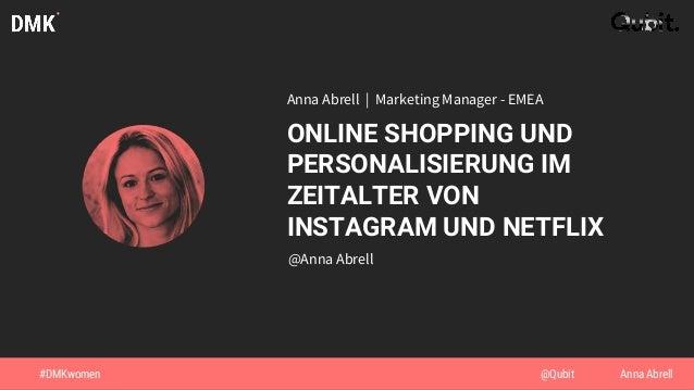 Anna Abrell | Marketing Manager - EMEA ONLINE SHOPPING UND PERSONALISIERUNG IM ZEITALTER VON INSTAGRAM UND NETFLIX @Anna A...