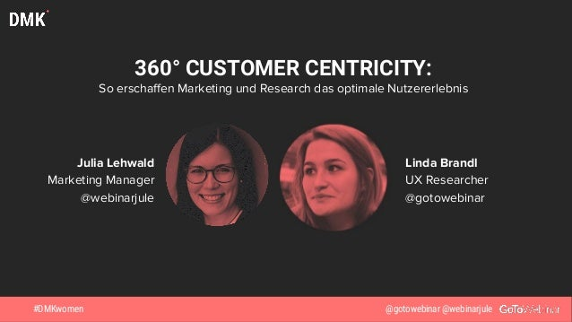 Linda Brandl UX Researcher @gotowebinar 360° CUSTOMER CENTRICITY: So erschaffen Marketing und Research das optimale Nutzer...