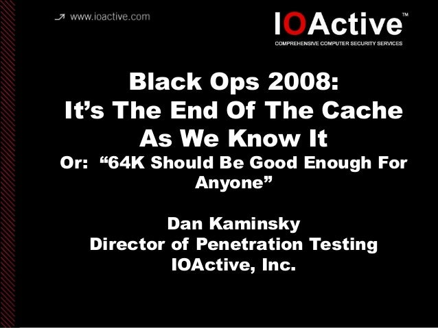 "copyright IOActive, Inc. 2006, all rights reserved. Black Ops 2008: It's The End Of The Cache As We Know It Or: ""64K Shoul..."