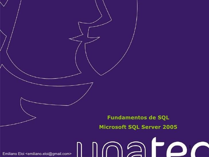 Fundamentos de SQL Microsoft SQL Server 2005 Emiliano Eloi <emiliano.eloi@gmail.com>
