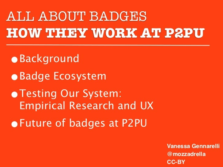 ALL ABOUT BADGESHOW THEY WORK AT P2PU•Background•Badge Ecosystem•Testing Our System: Empirical Research and UX•Future of b...